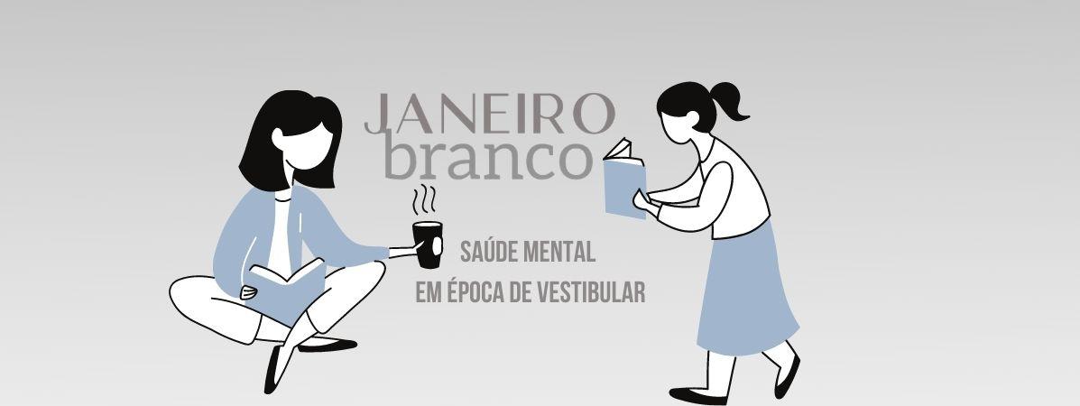 You are currently viewing Janeiro Branco: Como cuidar da saúde mental em época de vestibular