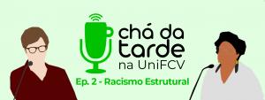 Read more about the article Chá da Tarde na UniFCV – Ep. 2 – Racismo Estrutural, com a profª Renata Oliveira dos Santos