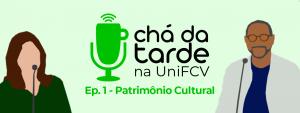 Read more about the article Chá da Tarde na UniFCV – Ep. 1 – Patrimônio Cultural, com Priscila Kutne Armelin