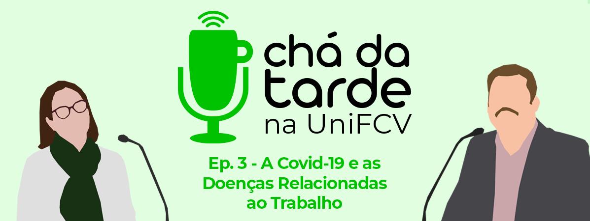 You are currently viewing Chá da Tarde na UniFCV – Ep. 3 – A Covid-19 e as doenças relacionadas ao trabalho